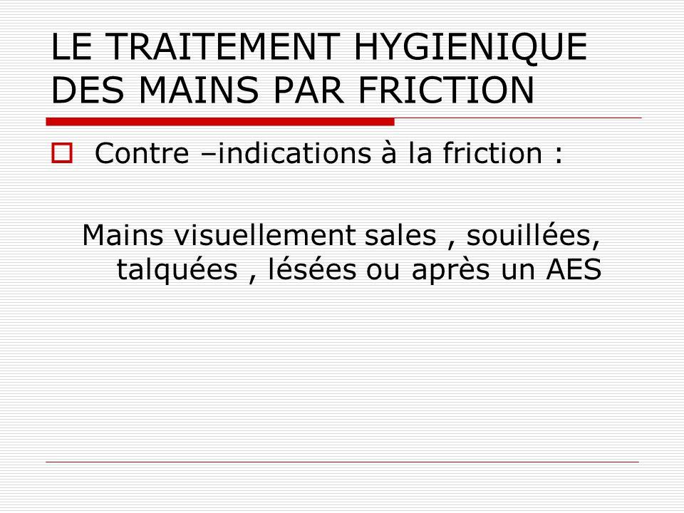 LE TRAITEMENT HYGIENIQUE DES MAINS PAR FRICTION La méthode est : Efficace sur la plupart des germes et des virus, Pratique, remplace lave-main,savon,