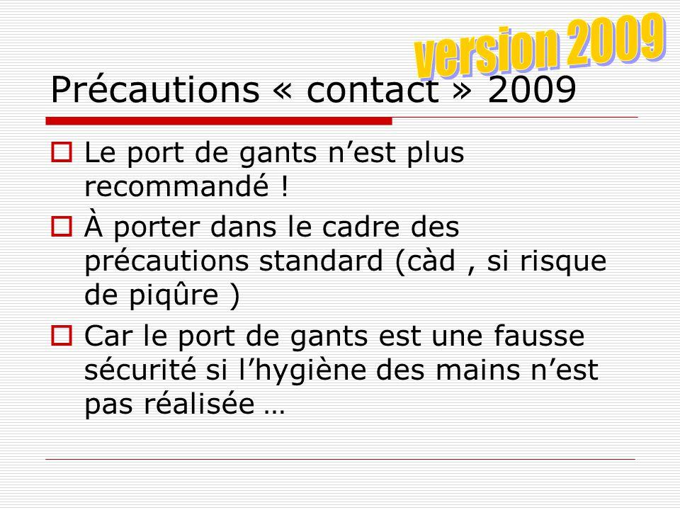 Précautions « contact » Chambre individuelle si possible + signalement Port de gants Désinfection des mains avec savon antiseptique ou solution hydroa
