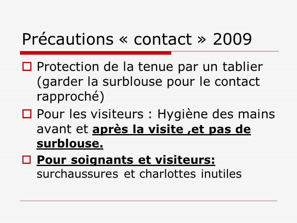Précautions « contact » 2009 Le port de gants nest plus recommandé ! À porter dans le cadre des précautions standard (càd, si risque de piqûre ) Car l
