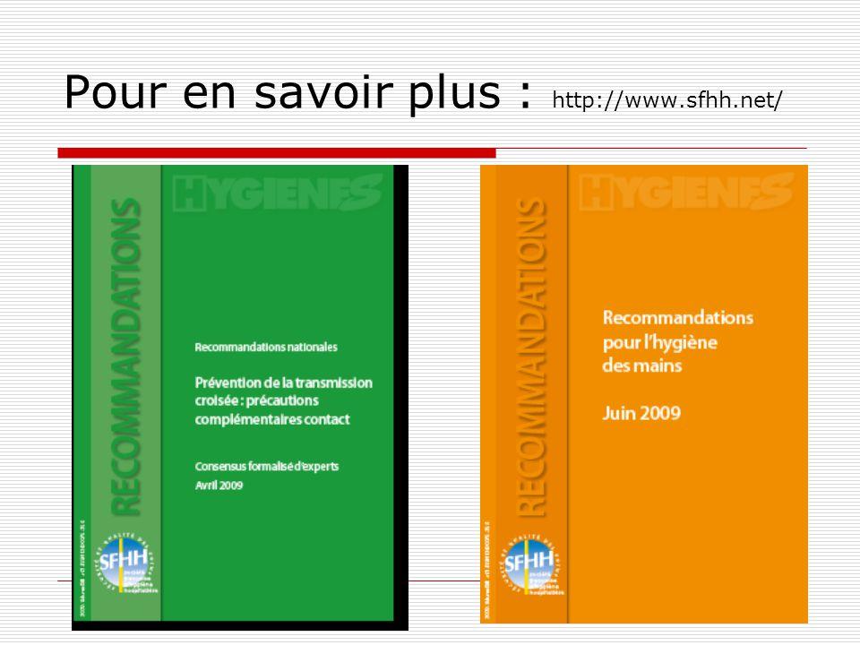 Pour en savoir plus … Reco pour lhygiène des mains –2002- www.sfhh.netwww.sfhh.net Guide de définitions des infections nosocomiales - 1995-CCLIN Paris nord Désinfection des dispositifs médicaux-1998-CSHPF et CTIN Maitrise de la diffusion des bactéries résistantes aux antibiotiques –1999- CTIN Isolement septique –1998-CTIN SFHH Élimination des déchets dactivité de soins à risques- 1999- CSHPF Cclin sud est : cclin-sudest.chu-lyon.fr nosobase.chu-lyon.fr