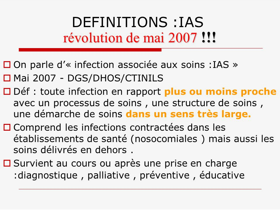 DEFINITIONS INFECTION NOSOCOMIALE : Infection qui apparaît au cours ou à la suite dune hospitalisation et/ou absente à ladmission et/ou non en incubat