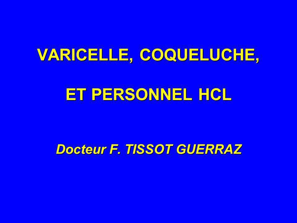 VARICELLE, COQUELUCHE, ET PERSONNEL HCL Docteur F. TISSOT GUERRAZ