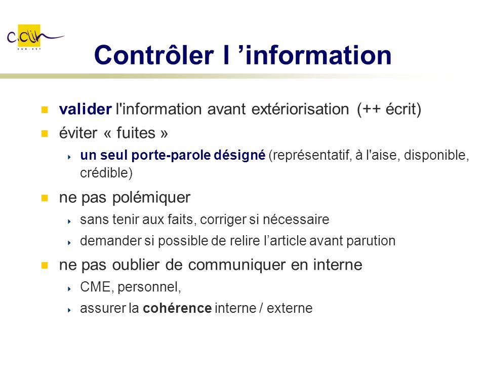 Contrôler l information valider l'information avant extériorisation (++ écrit) éviter « fuites » un seul porte-parole désigné (représentatif, à l'aise