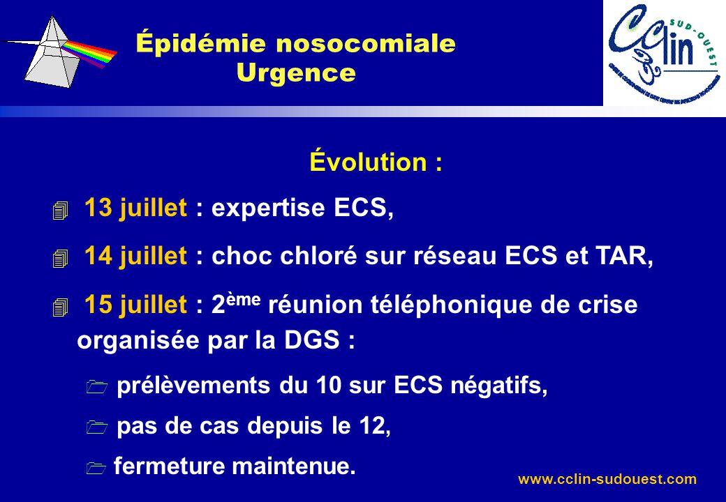 www.cclin-sudouest.com Évolution : 4 13 juillet : expertise ECS, 4 14 juillet : choc chloré sur réseau ECS et TAR, 4 15 juillet : 2 ème réunion téléph