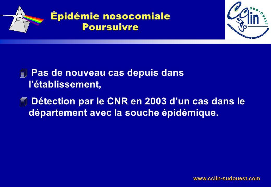 www.cclin-sudouest.com 4 Pas de nouveau cas depuis dans létablissement, 4 Détection par le CNR en 2003 dun cas dans le département avec la souche épid