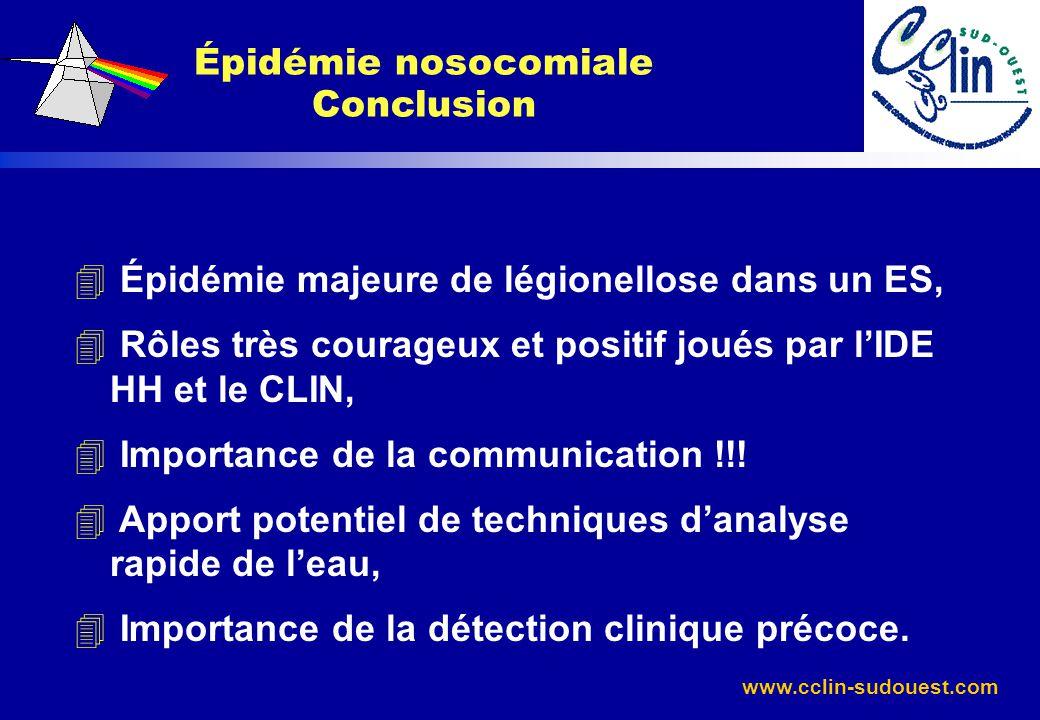 www.cclin-sudouest.com 4 Épidémie majeure de légionellose dans un ES, 4 Rôles très courageux et positif joués par lIDE HH et le CLIN, 4 Importance de