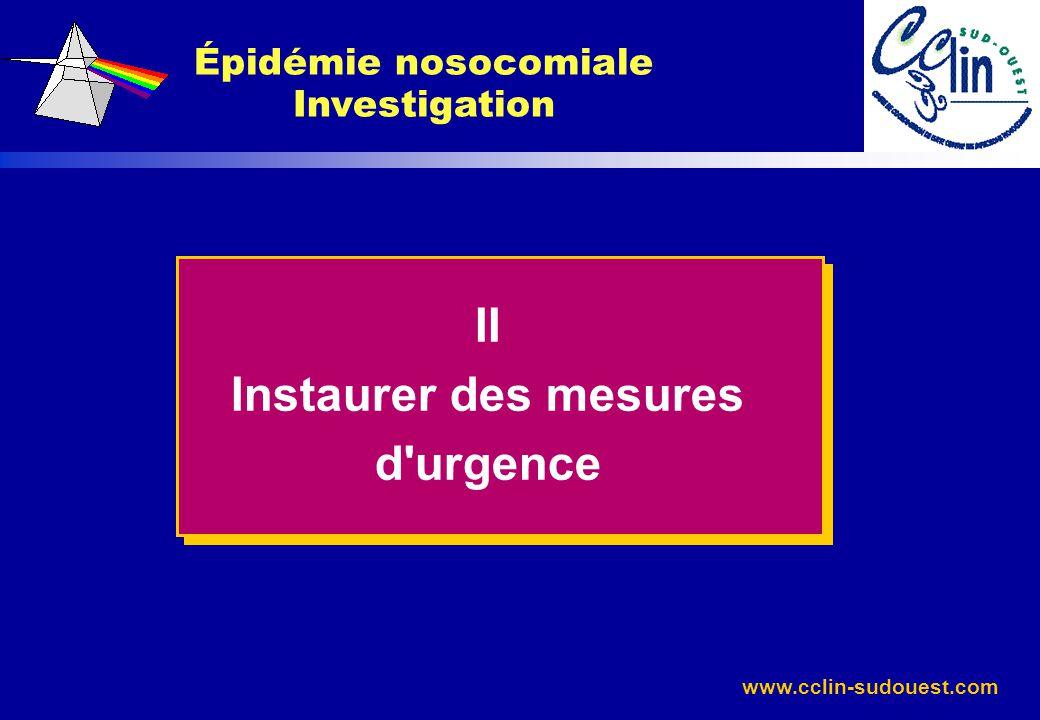 www.cclin-sudouest.com Épidémie nosocomiale Investigation II Instaurer des mesures d'urgence
