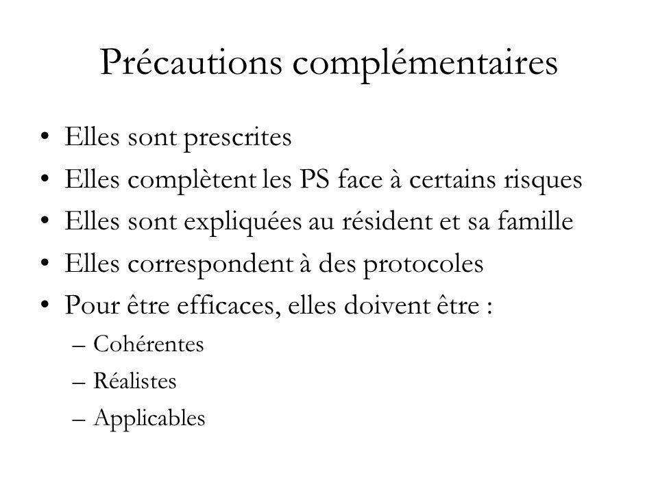 Précautions complémentaires Elles sont prescrites Elles complètent les PS face à certains risques Elles sont expliquées au résident et sa famille Elle