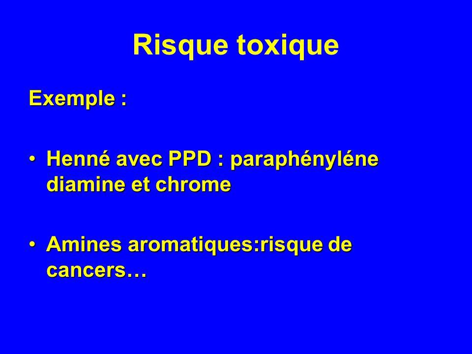 Risque toxique Exemple : Henné avec PPD : paraphényléne diamine et chromeHenné avec PPD : paraphényléne diamine et chrome Amines aromatiques:risque de