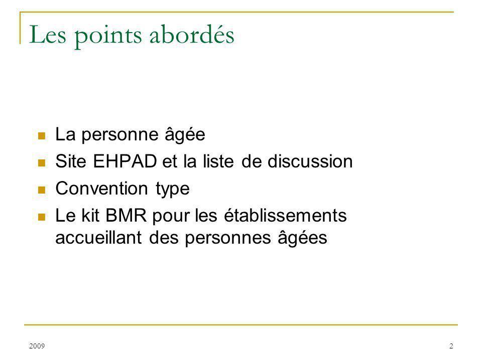 20092 Les points abordés La personne âgée Site EHPAD et la liste de discussion Convention type Le kit BMR pour les établissements accueillant des pers