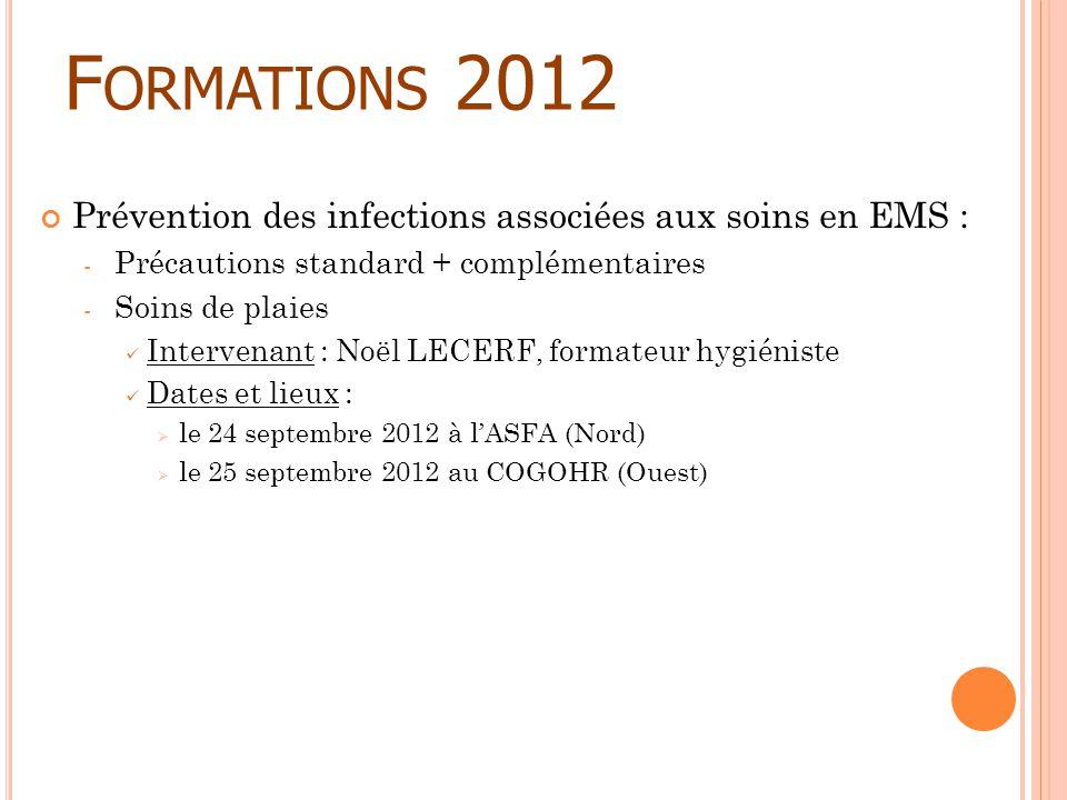 F ORMATIONS 2012 Prévention des infections associées aux soins en EMS : - Précautions standard + complémentaires - Soins de plaies Intervenant : Noël