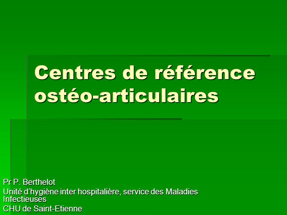 Centres de référence ostéo-articulaires Pr P. Berthelot Unité dhygiène inter hospitalière, service des Maladies Infectieuses CHU de Saint-Etienne