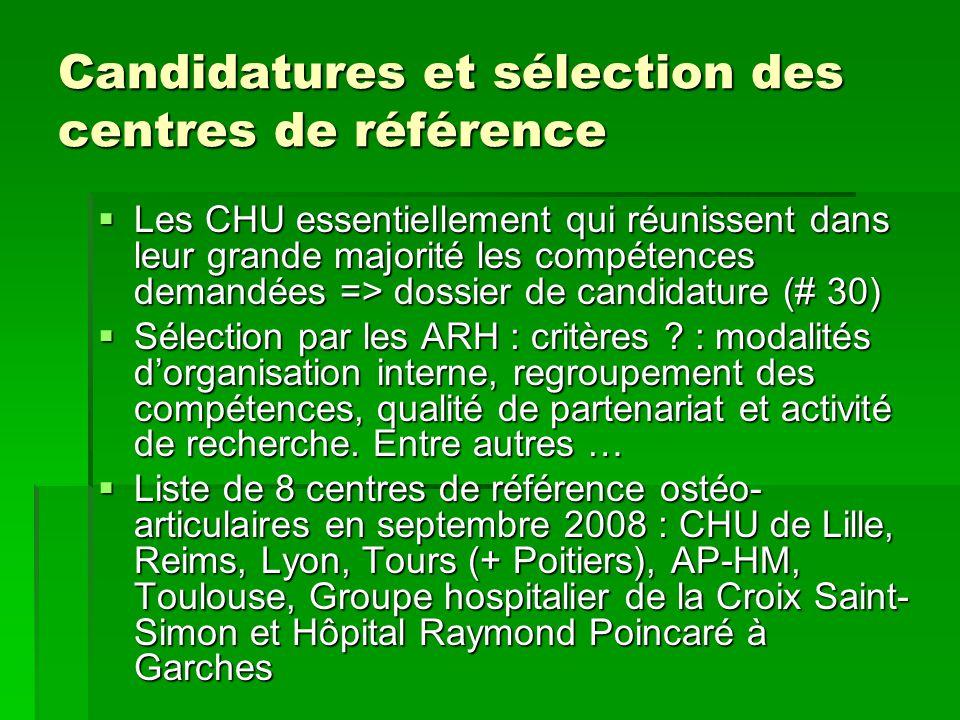 Candidatures et sélection des centres de référence Les CHU essentiellement qui réunissent dans leur grande majorité les compétences demandées => dossi