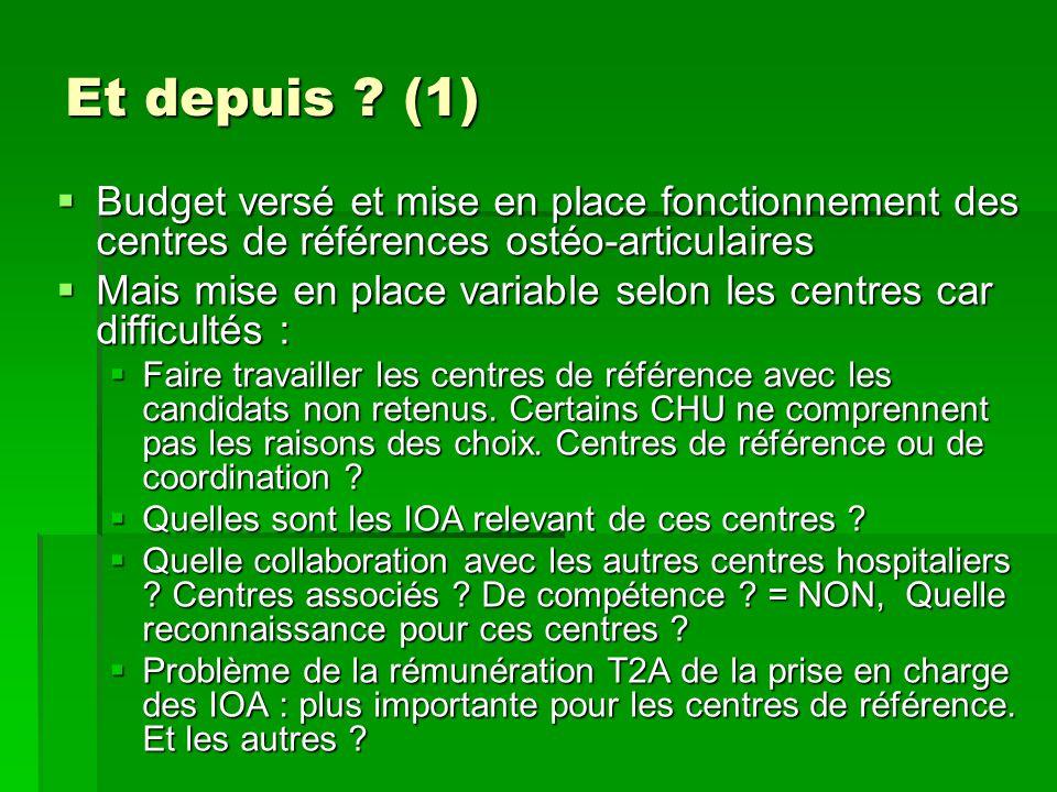 Et depuis ? (1) Budget versé et mise en place fonctionnement des centres de références ostéo-articulaires Budget versé et mise en place fonctionnement