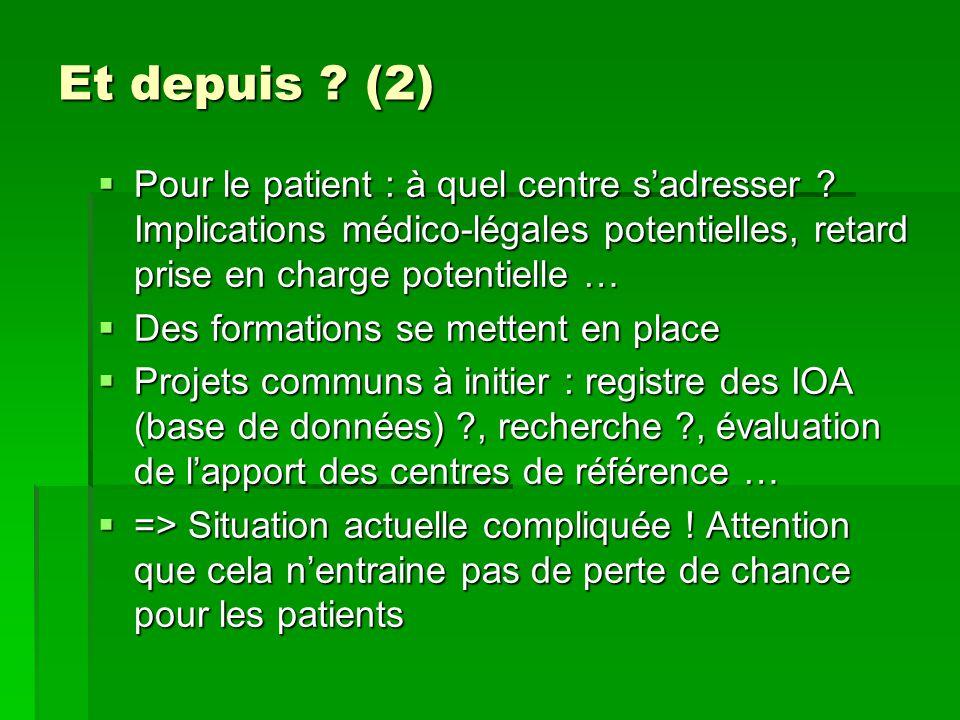 Et depuis ? (2) Pour le patient : à quel centre sadresser ? Implications médico-légales potentielles, retard prise en charge potentielle … Pour le pat