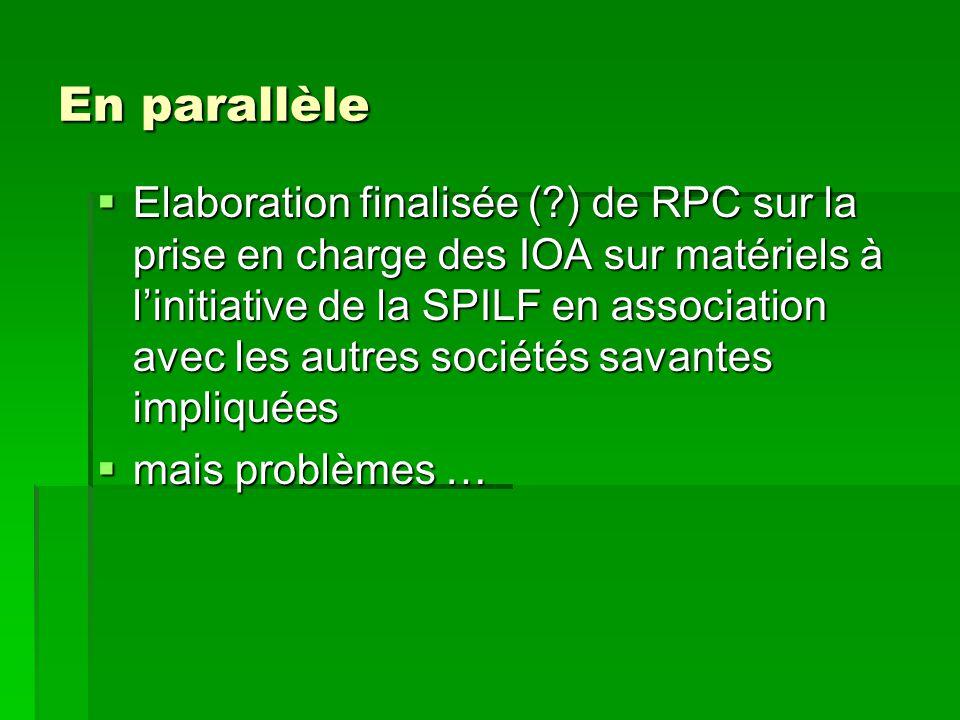 En parallèle Elaboration finalisée (?) de RPC sur la prise en charge des IOA sur matériels à linitiative de la SPILF en association avec les autres so