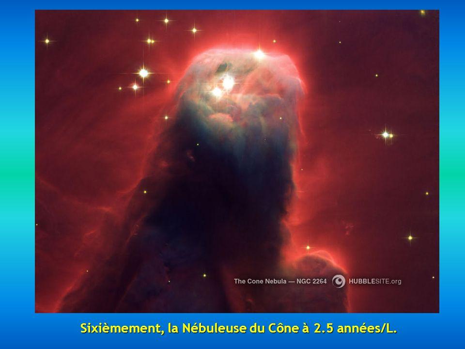 En cinquiéme, la Nébuleuse Hourglass, à cause de sa forme et sa transparence, est à quelques 8000 années/L.