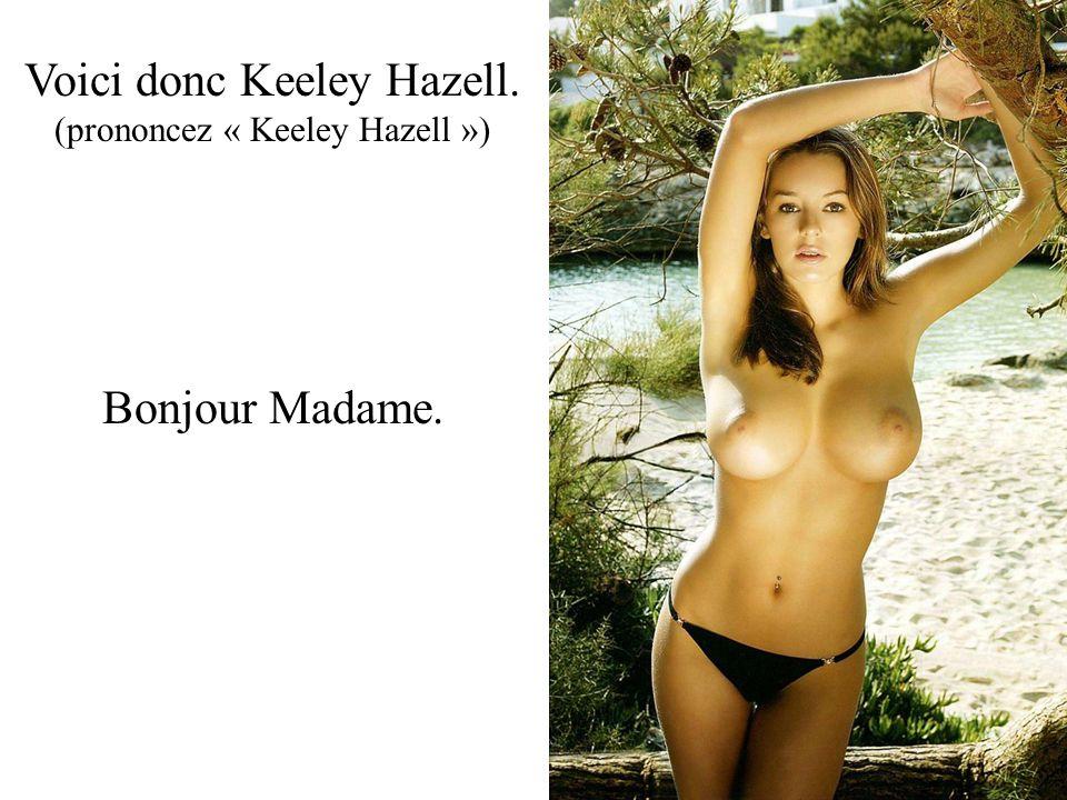 Voici donc Keeley Hazell. (prononcez « Keeley Hazell ») Bonjour Madame.