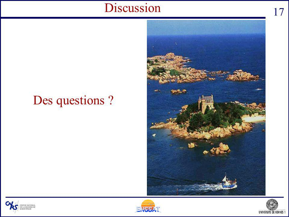 17 Questions Des questions ? Discussion