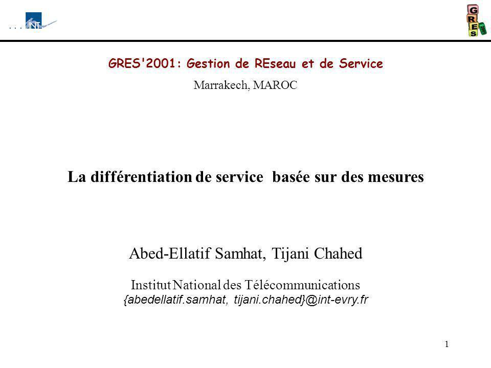 1 GRES'2001: Gestion de REseau et de Service Marrakech, MAROC La différentiation de service basée sur des mesures Abed-Ellatif Samhat, Tijani Chahed I