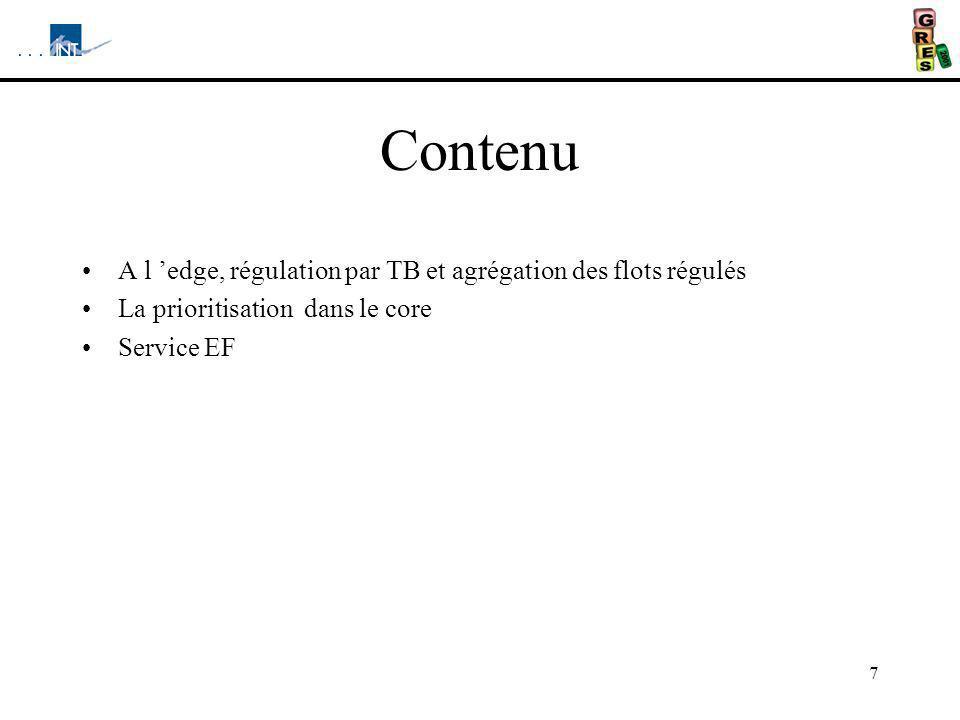 7 Contenu A l edge, régulation par TB et agrégation des flots régulés La prioritisation dans le core Service EF