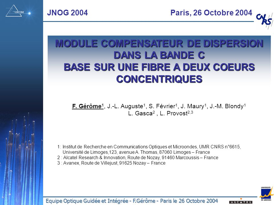 Equipe Optique Guidée et Intégrée - F.Gérôme - Paris le 26 Octobre 2004 JNOG 2004 Paris, 26 Octobre 2004 F. Gérôme 1, J.-L. Auguste 1, S. Février 1, J