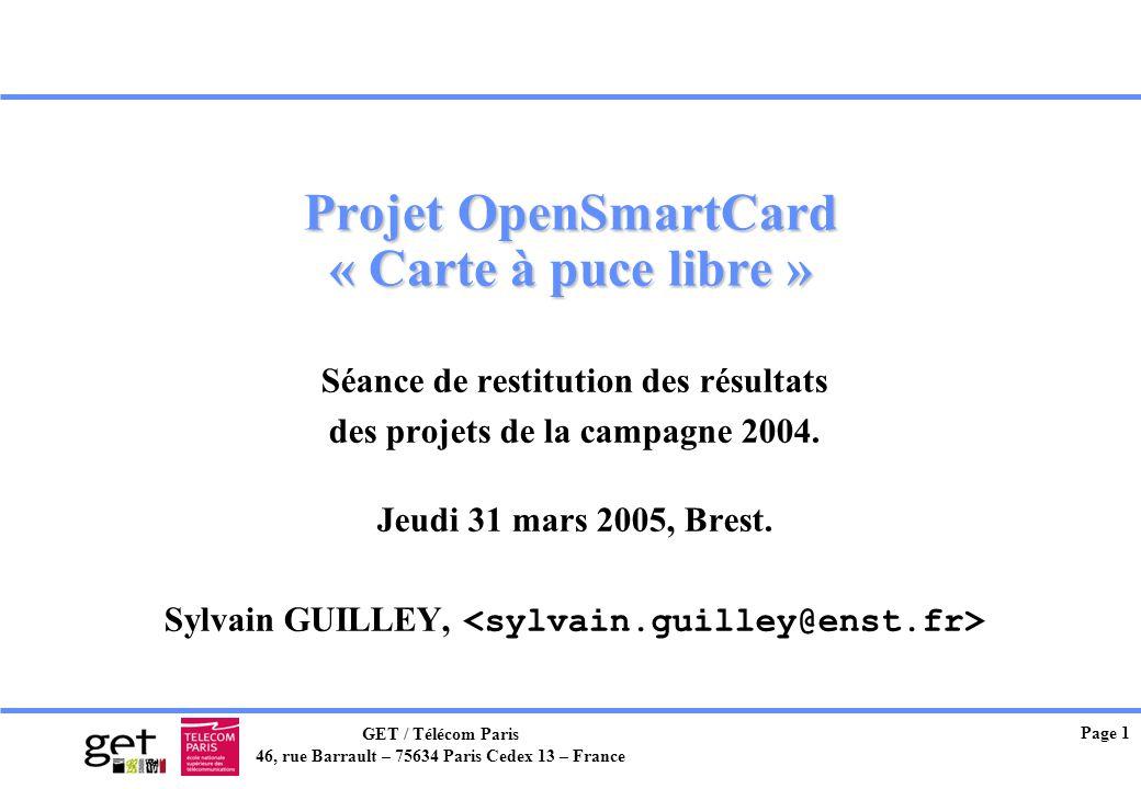 GET / Télécom Paris 46, rue Barrault – 75634 Paris Cedex 13 – France Page 1 Projet OpenSmartCard « Carte à puce libre » Séance de restitution des résu