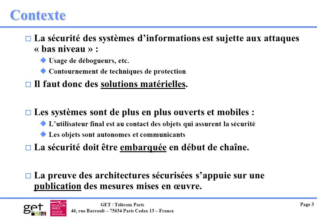 GET / Télécom Paris 46, rue Barrault – 75634 Paris Cedex 13 – France Page 3 Contexte o La sécurité des systèmes dinformations est sujette aux attaques