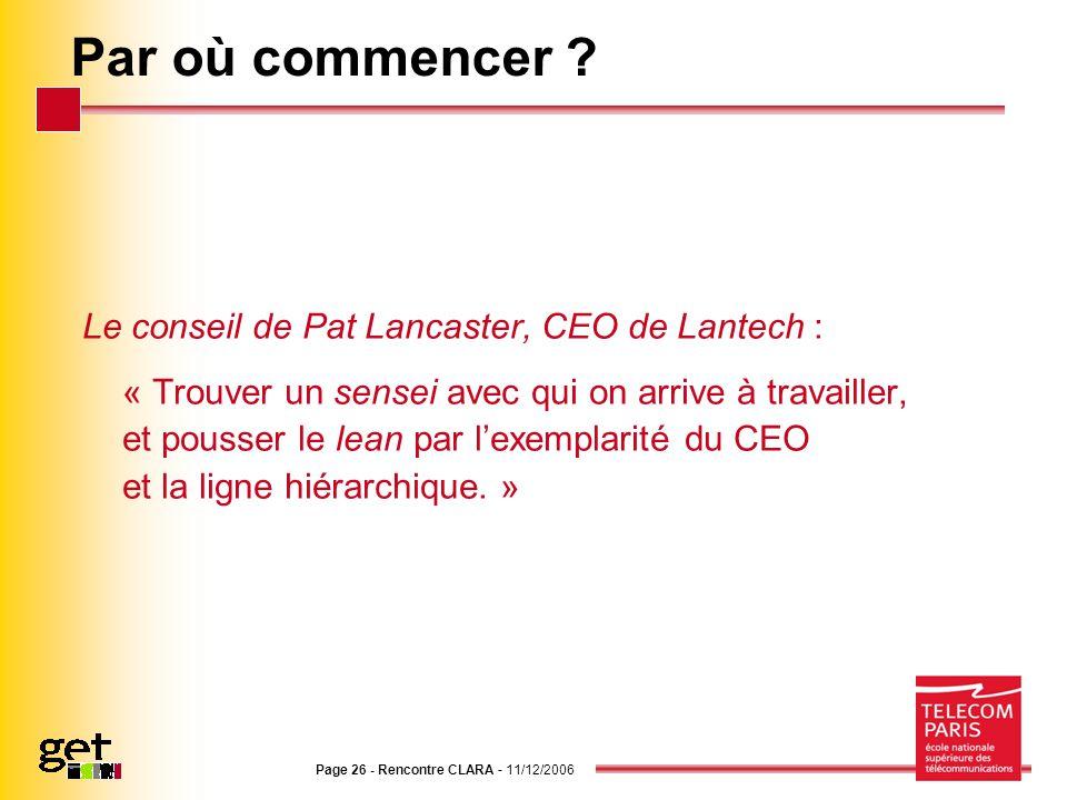 Page 26 - Rencontre CLARA - 11/12/2006 Par où commencer ? Le conseil de Pat Lancaster, CEO de Lantech : « Trouver un sensei avec qui on arrive à trava