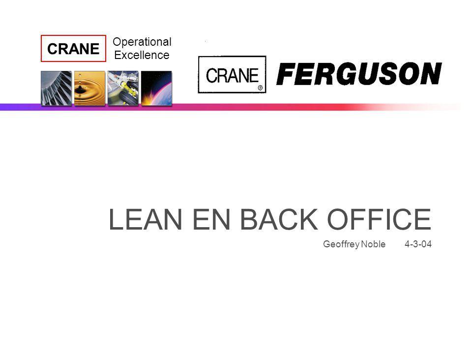 CRANE Operational Excellence LEAN EN BACK OFFICE Geoffrey Noble 4-3-04