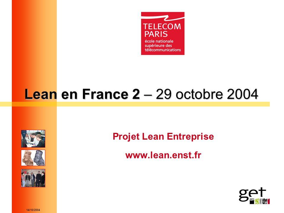 14/10/2004 Lean en France 2 – 29 octobre 2004 Projet Lean Entreprise www.lean.enst.fr