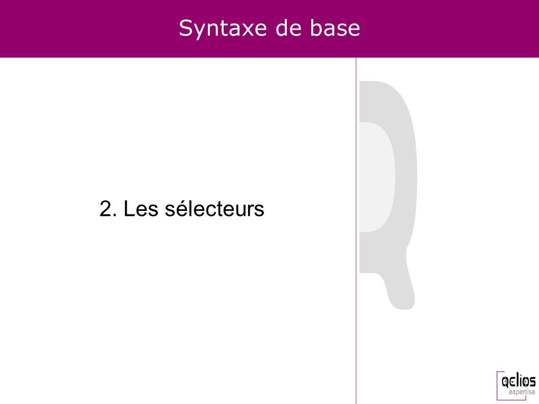 Syntaxe de base 2. Les sélecteurs