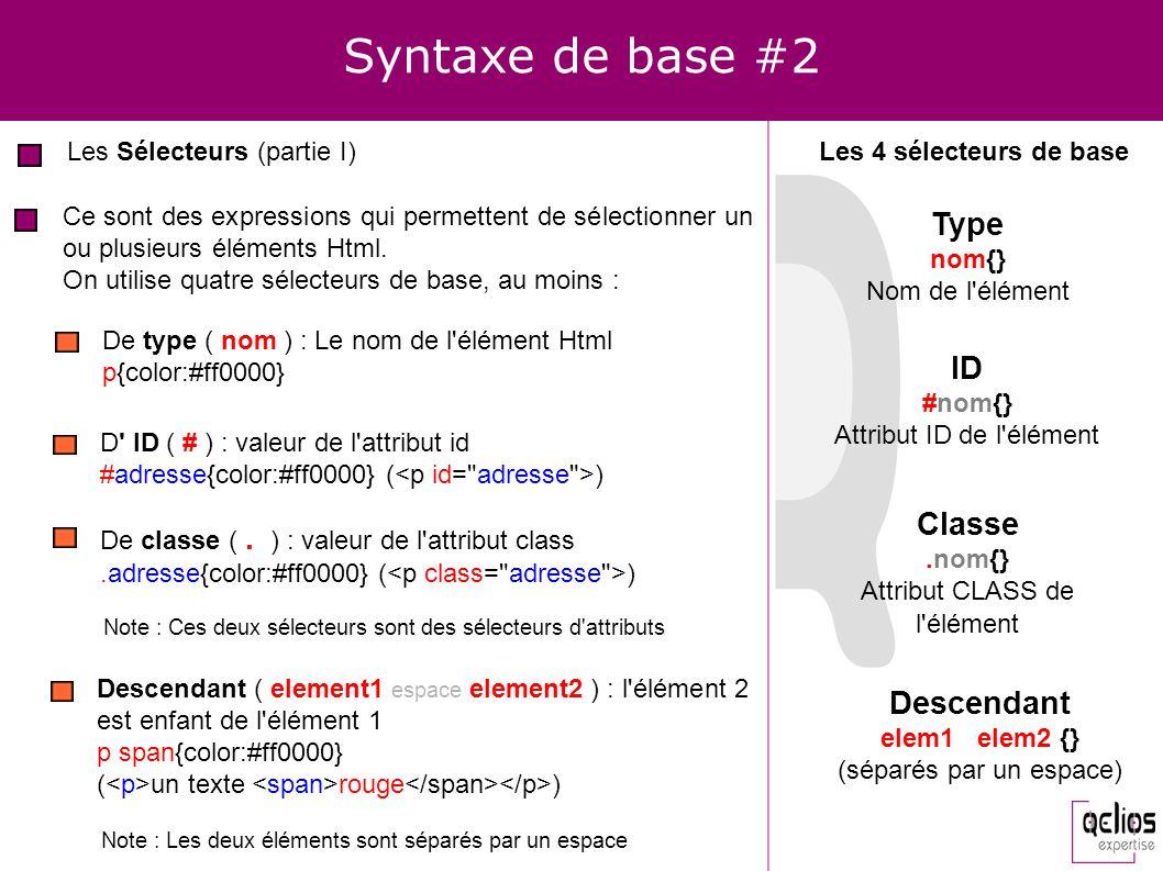 Syntaxe de base #2 Ce sont des expressions qui permettent de sélectionner un ou plusieurs éléments Html. On utilise quatre sélecteurs de base, au moin