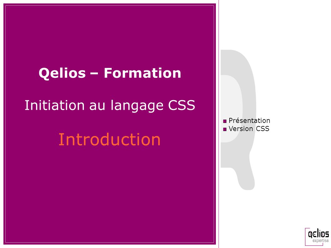 Qelios – Formation Initiation au langage CSS Introduction Présentation Version CSS