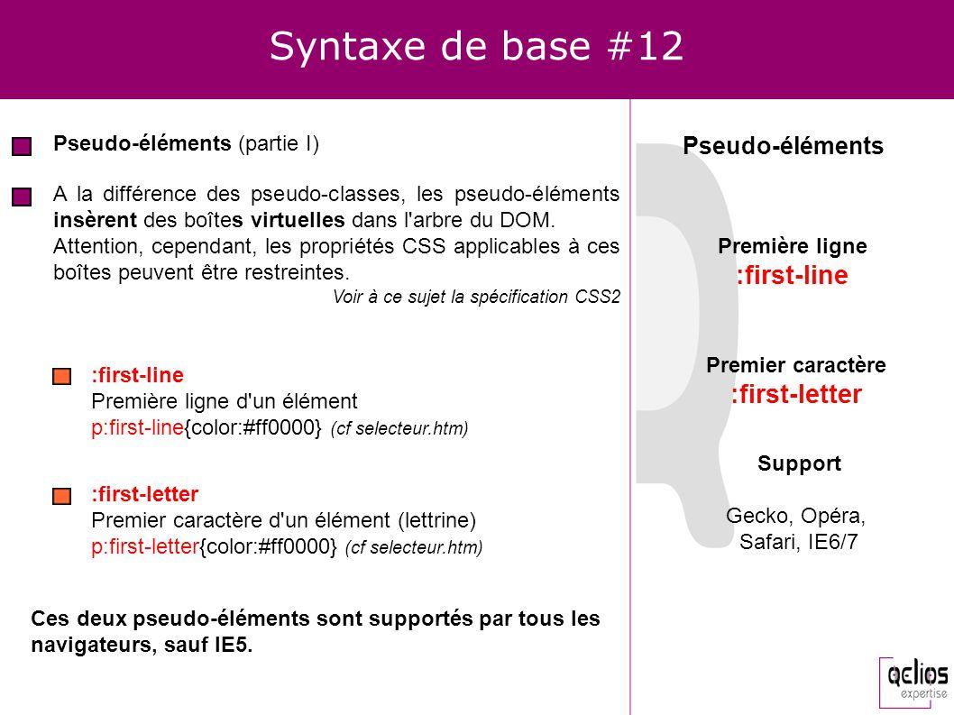 Syntaxe de base #12 Pseudo-éléments (partie I) A la différence des pseudo-classes, les pseudo-éléments insèrent des boîtes virtuelles dans l'arbre du