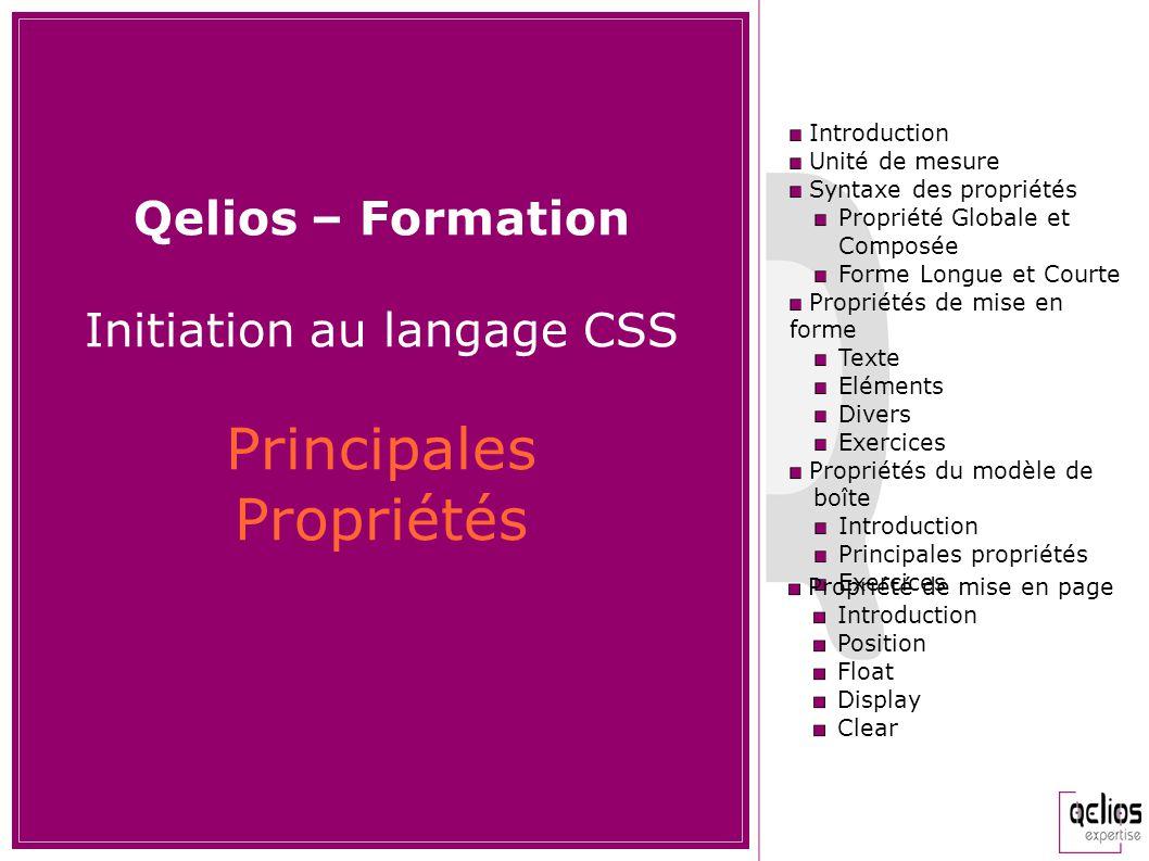 Qelios – Formation Initiation au langage CSS Principales Propriétés Introduction Unité de mesure Syntaxe des propriétés Propriété Globale et Composée