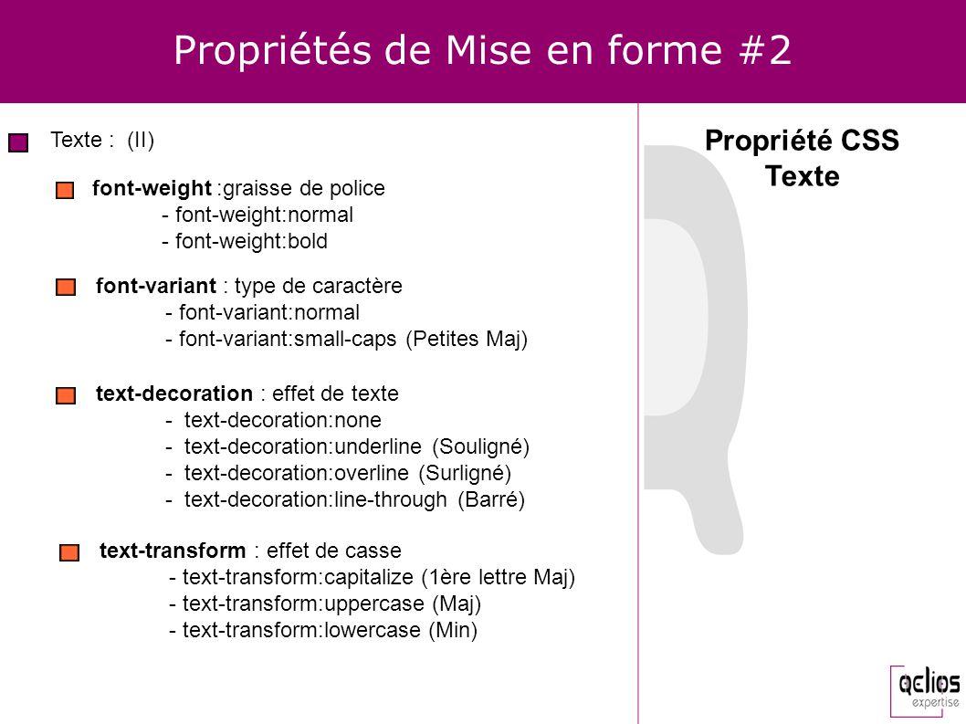 Propriétés de Mise en forme #2 Texte : (II) font-weight :graisse de police - font-weight:normal - font-weight:bold font-variant : type de caractère -