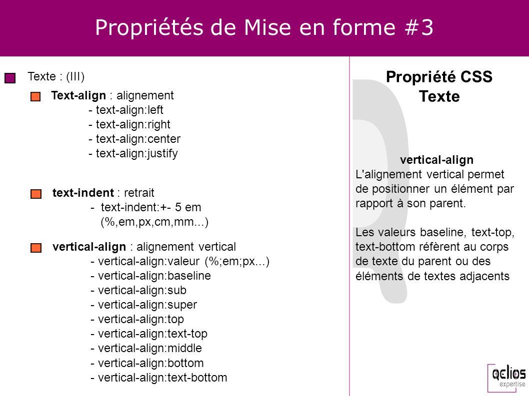 Propriétés de Mise en forme #3 Texte : (III) Text-align : alignement - text-align:left - text-align:right - text-align:center - text-align:justify Pro