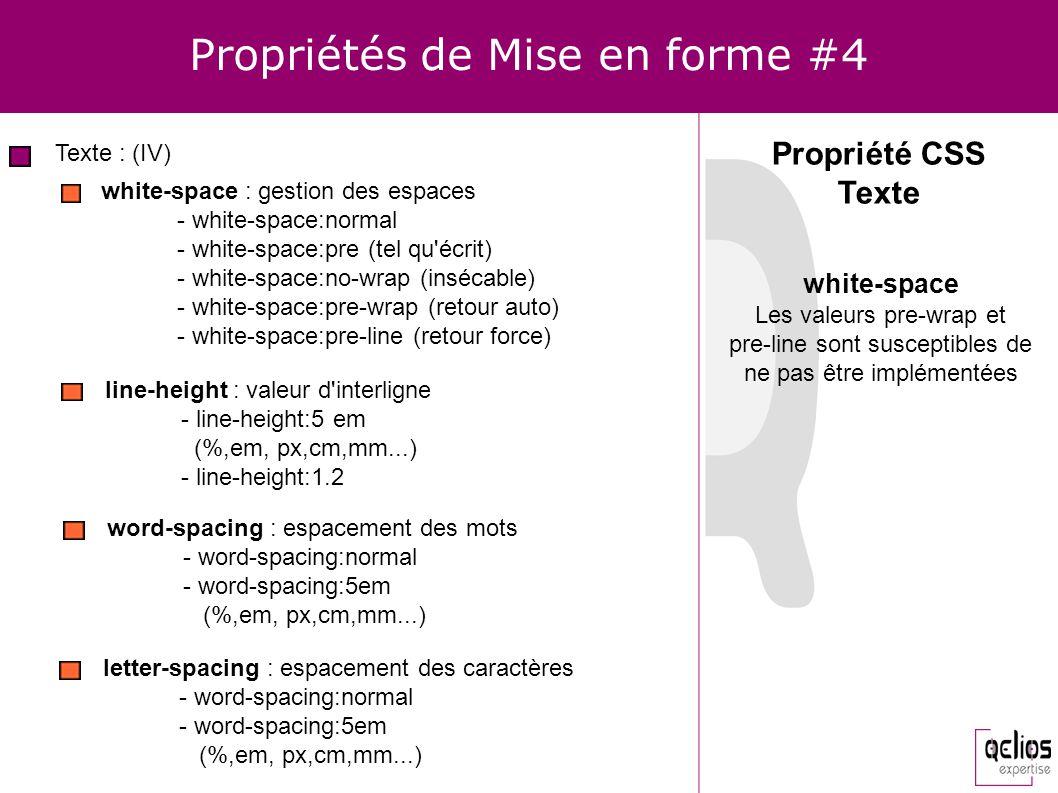 Propriétés de Mise en forme #4 Texte : (IV) white-space : gestion des espaces - white-space:normal - white-space:pre (tel qu'écrit) - white-space:no-w