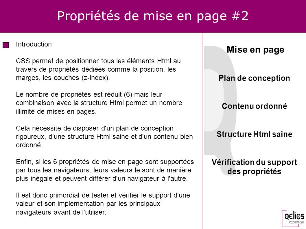 Propriétés de mise en page #2 Introduction CSS permet de positionner tous les éléments Html au travers de propriétés dédiées comme la position, les ma