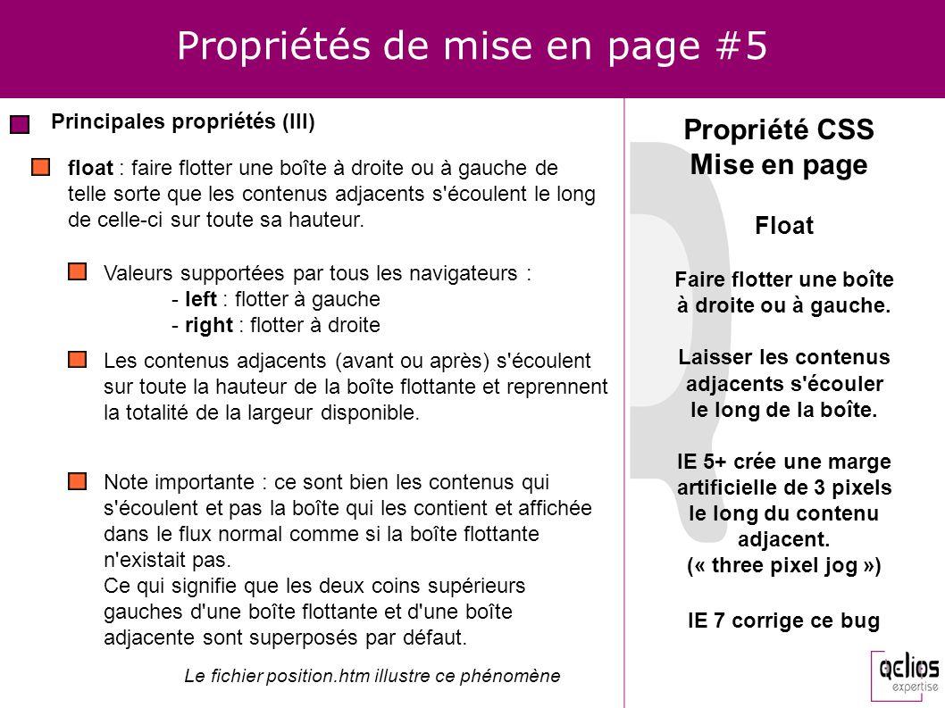 Propriétés de mise en page #5 Principales propriétés (III) Propriété CSS Mise en page float : faire flotter une boîte à droite ou à gauche de telle so