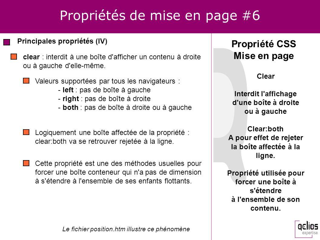 Propriétés de mise en page #6 Principales propriétés (IV) Propriété CSS Mise en page clear : interdit à une boîte d'afficher un contenu à droite ou à
