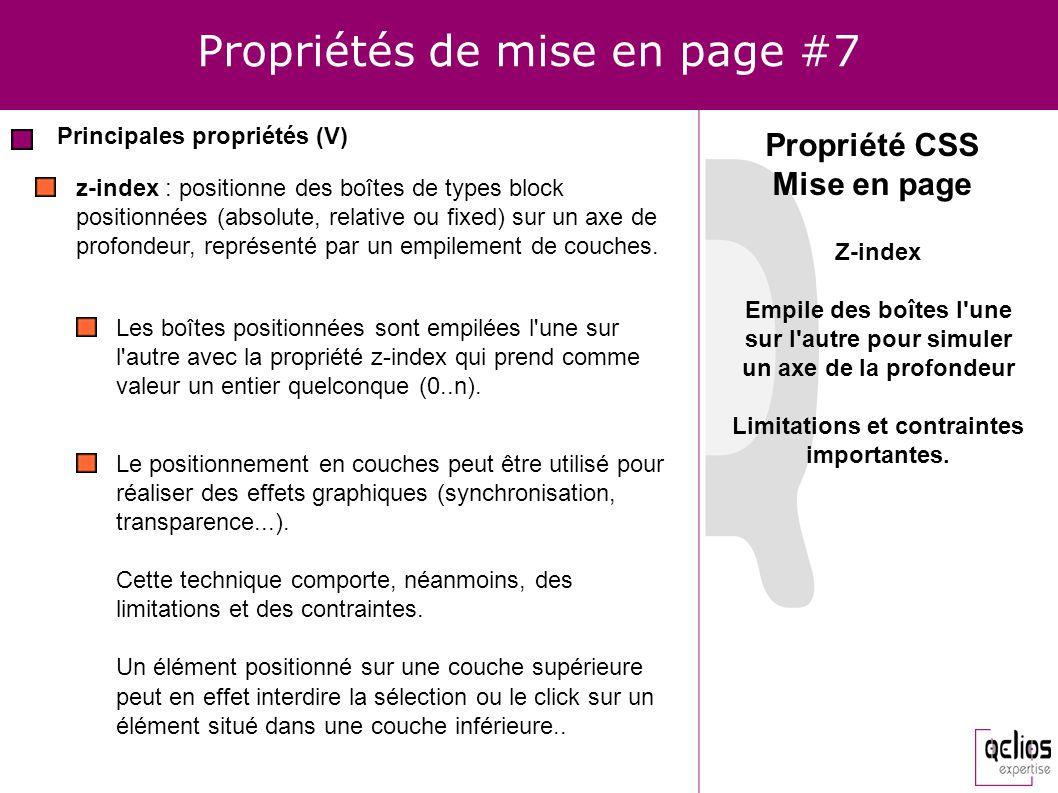 Propriétés de mise en page #7 Principales propriétés (V) Propriété CSS Mise en page z-index : positionne des boîtes de types block positionnées (absol