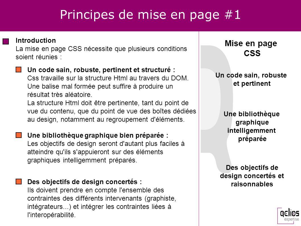 Principes de mise en page #1 Introduction La mise en page CSS nécessite que plusieurs conditions soient réunies : Un code sain, robuste, pertinent et