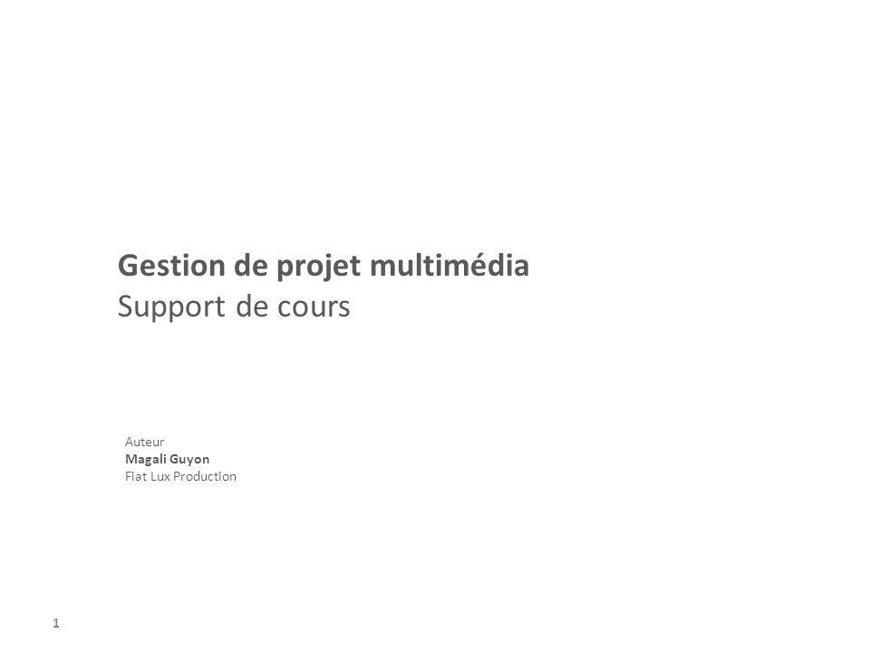 1 Gestion de projet multimédia Support de cours Auteur Magali Guyon Fiat Lux Production