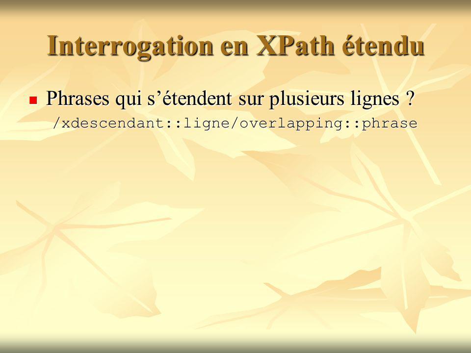 Interrogation en XPath étendu Phrases qui sétendent sur plusieurs lignes .