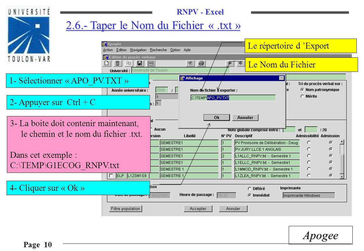 RNPV - Excel Page 10 Apogee 2.6.- Taper le Nom du Fichier «.txt » Le répertoire d Export Le Nom du Fichier 1- Sélectionner « APO_PV.TXT » 2- Appuyer s