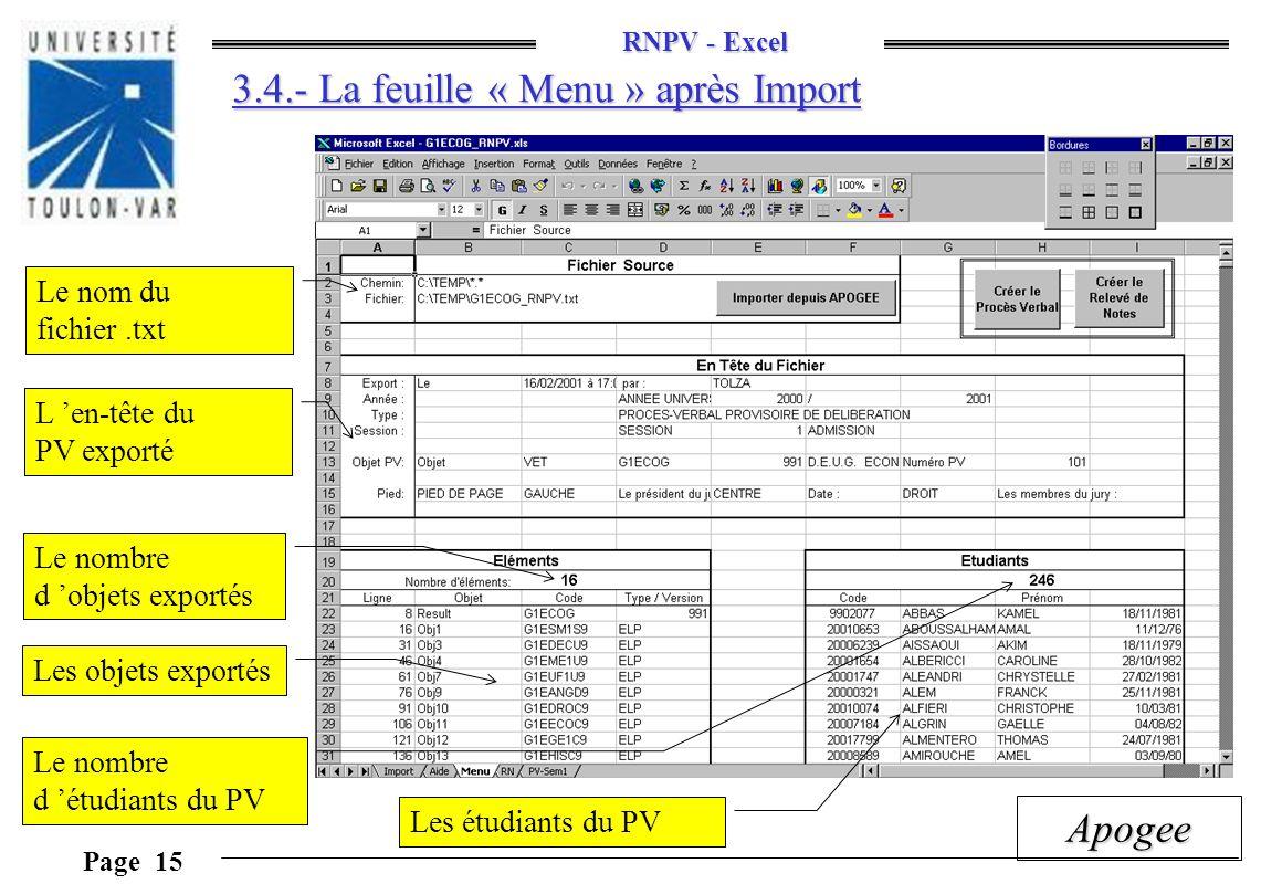 RNPV - Excel Page 15 Apogee 3.4.- La feuille « Menu » après Import Le nom du fichier.txt Le nombre d étudiants du PV Le nombre d objets exportés Les o