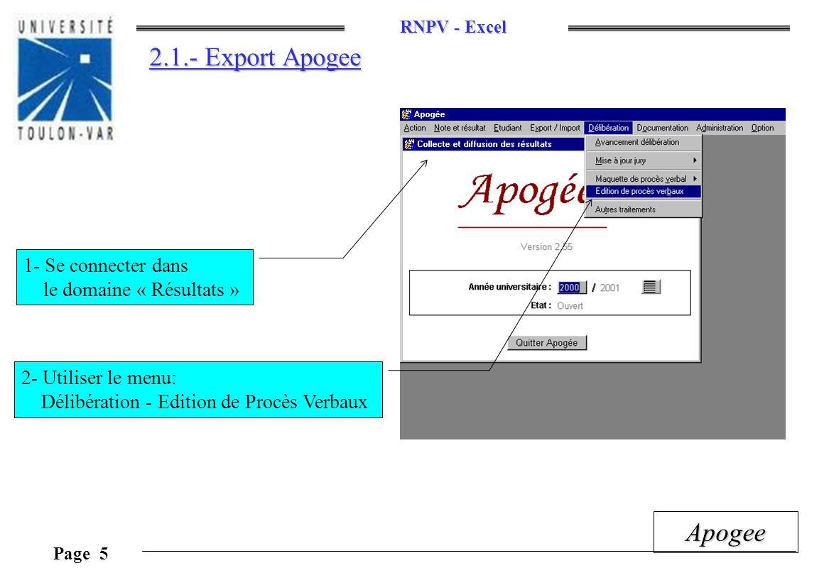 RNPV - Excel Page 16 Apogee 4.1.- L édition des PV Le nombre d étudiants par page 1- Sélectionner la feuille prototype du PV 2- Cliquer sur « Créer le Procès Verbal » Ordre de tri des étudiants