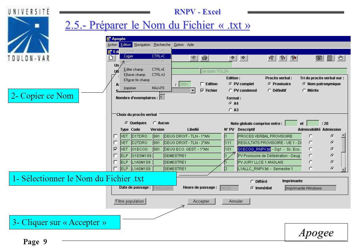 RNPV - Excel Page 10 Apogee 2.6.- Taper le Nom du Fichier «.txt » Le répertoire d Export Le Nom du Fichier 1- Sélectionner « APO_PV.TXT » 2- Appuyer sur Ctrl + C 3- La boite doit contenir maintenant, le chemin et le nom du fichier.txt.